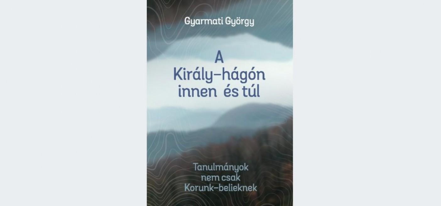 Gyarmati György A KIRÁLY-HÁGÓN INNEN ÉS TÚL