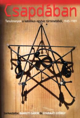 CSAPDÁBAN - Tanulmányok a katolikus egyház történetéből, 1945-1989