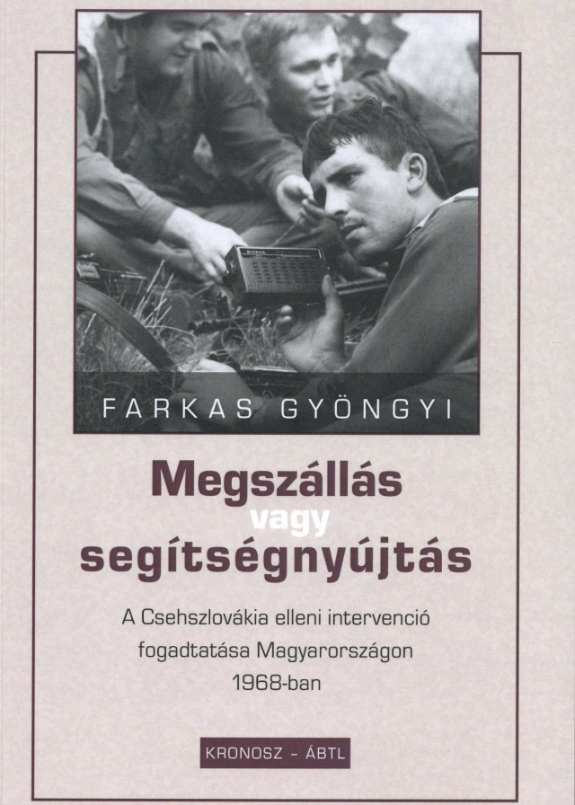 Megszállás vagy segítségnyújtás - A Csehszlovákia elleni intervenció fogadtatása Magyarországon 1968-ban borítója