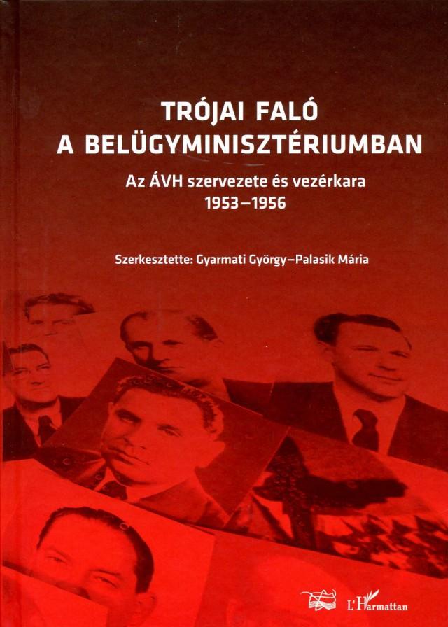 Trójai faló a Belügyminisztériumban - Az ÁVH szervezete és vezérkara, 1953-1956